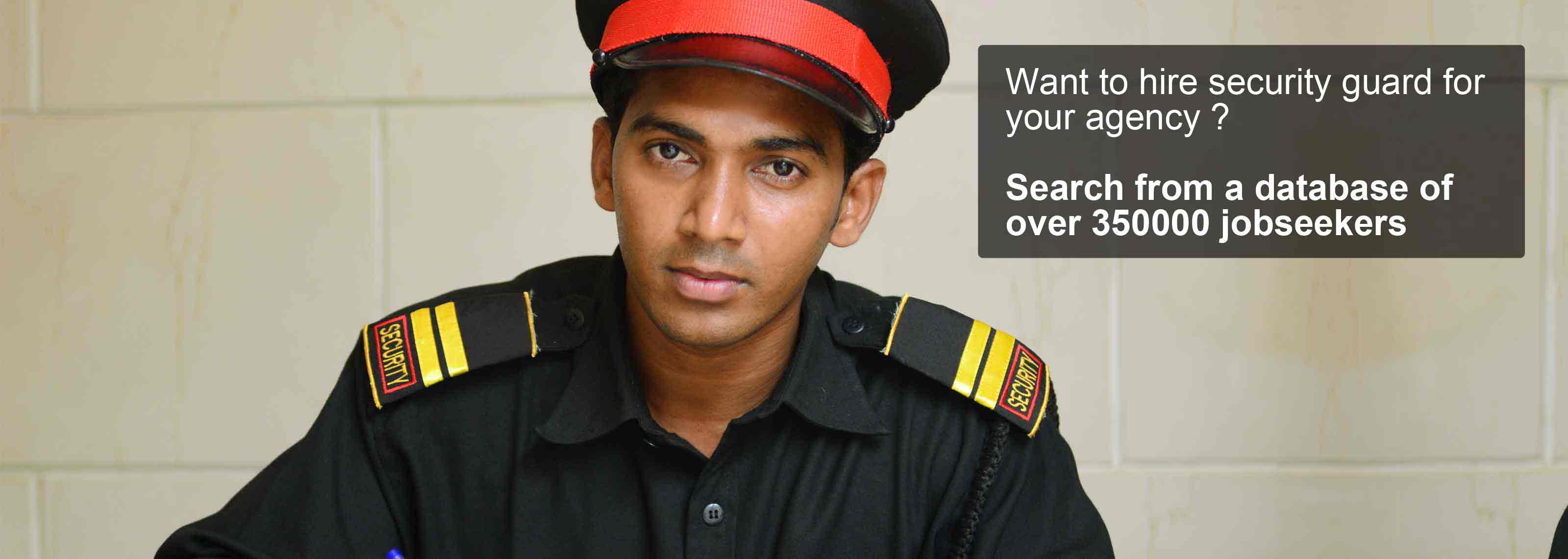 Want to hire security guard for your agency ? Search from a database of over 350000 jobseekers